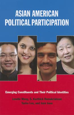 Asian American Political Participation By Wong, Janelle (EDT)/ Ramakrishnan, S. Karthick (EDT)/ Lee, Taeku (EDT)/ Junn, Jane (EDT)